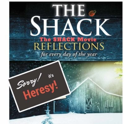 The Shack,Movie Review,Book Review,Universalism,Heresy,heretic,false teaching,