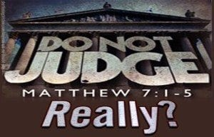 Judge not Matthew 7