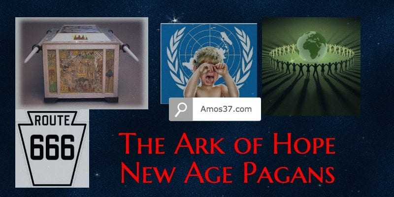 The UN, Ark of Hope, New age, Earth Charter,