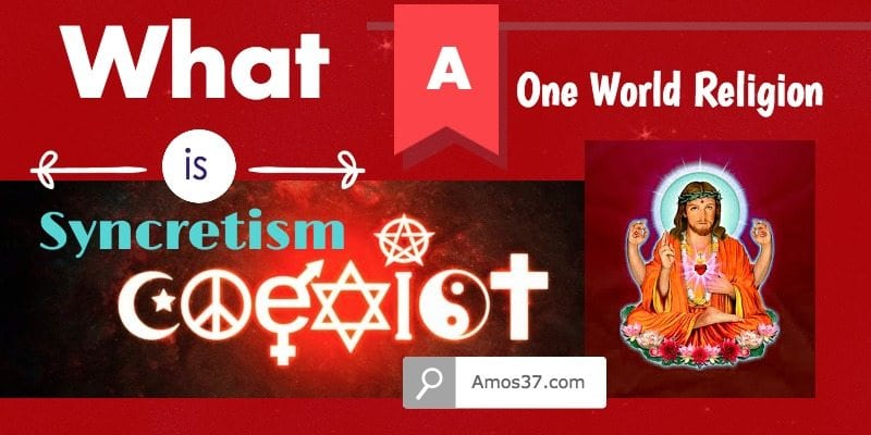 What is Syncretism One World Religion