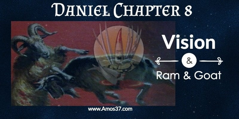 Daniel Ch 8 Vision of Ram & Goat Little Horn