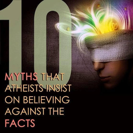10 Myths Atheists Believe