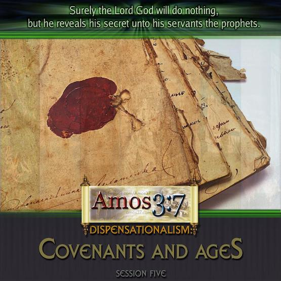Dispensations: Covenants and Ages Session 05