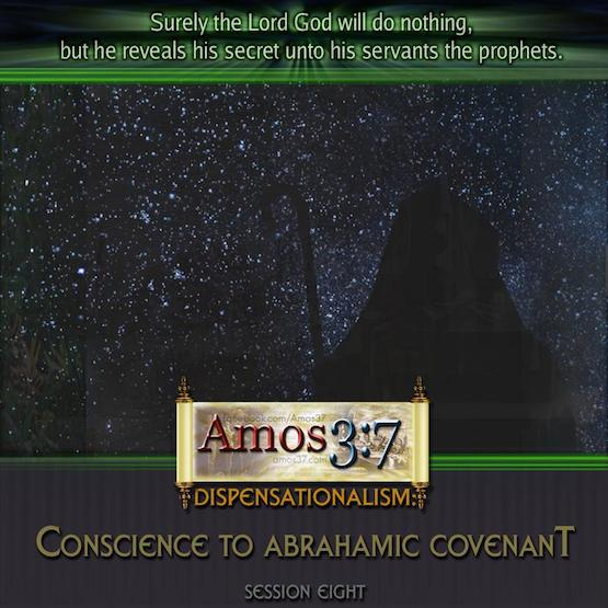 Dispensations: Conscience to Abrahamic Covenant Session 08
