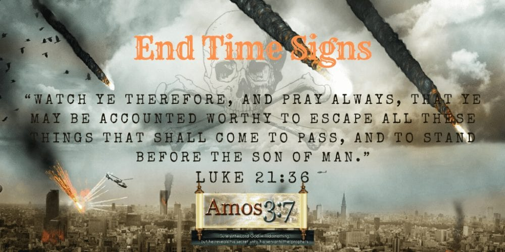 end time signs, end times, bible prophecy, listed, explained,