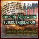 Comparing the Churches Tribulation vs. The Tribulation